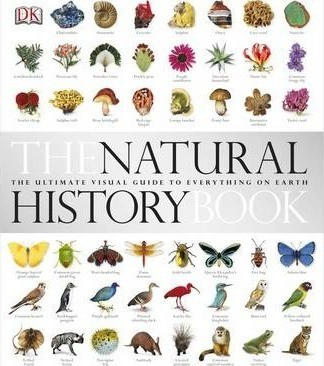 The Natural History Book : The Ultimate Visual Guide to Everything on Earth
