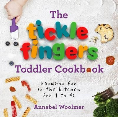 The Tickle Fingers Toddler Cookbook : Hands-on Fun in the Kitchen for 1 to 4s