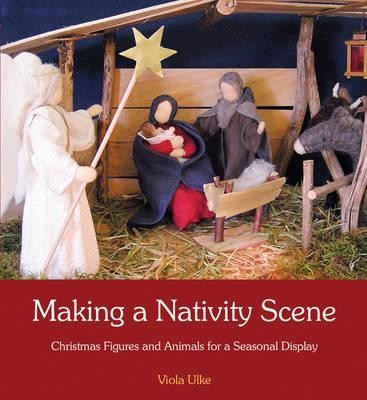 Making a Nativity Scene : Christmas Figures and Animals for a Seasonal Display