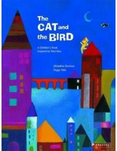 The Cat and the Bird : A Children's Book Inspired by Paul Klee