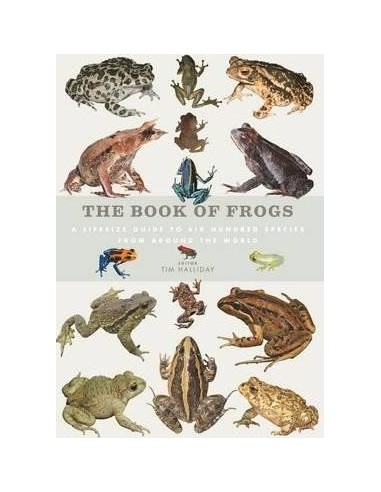 The Book of Frogs : A Life-Size Guide to Six Hundred Species from Around the World