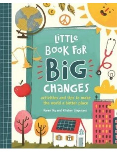 Little Book for Big Changes : Activities and tips to make the world a better place