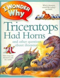 I Wonder Why Triceratops Had Horns : And Other Questions about Dinosaurs