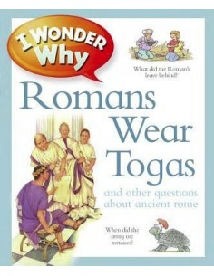 I Wonder Why Romans Wore Togas : And Other Questions about Rome
