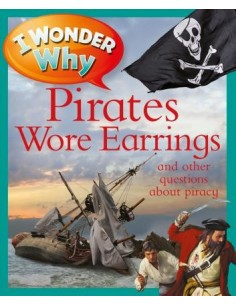 I Wonder Why Pirates Wore Earrings : And Other Questions about Piracy