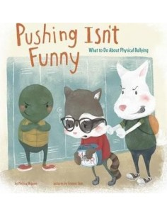 Pushing Isn't Funny : What to Do About Physical Bullying