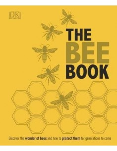 The Bee Book : Discover the Wonder of Bees and How to Protect Them for Generations to Come