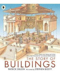 The Story of Buildings : Fifteen Stunning Cross-sections from the Pyramids to the Sydney Opera House
