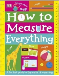 How to Measure Everything : A Fun First Guide to the Maths of Measuring