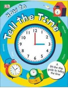How to Tell the Time : A Lift-the-flap Guide to Telling the Time