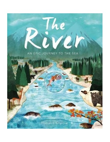 The River : An Epic Journey to the Sea