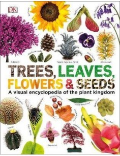 Trees, Leaves, Flowers & Seeds : A visual encyclopedia of the plant kingdom