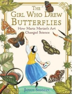 The Girl Who Drew Butterflies : How Maria Merian's Art Changed Science