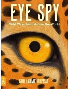 Eye Spy : Wild Ways Animals See the World