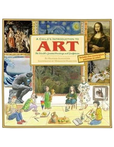 A Child's Introduction To Art : The World's Greatest Paintings and Sculptures