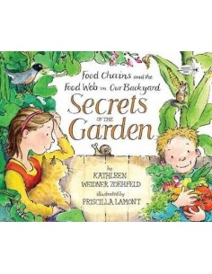 Secrets Of The Garden : Food Chains And The Food Web In Our Backyard
