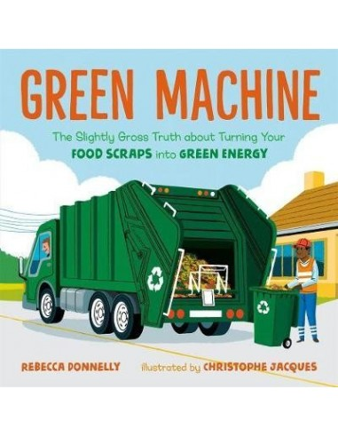 Green Machine : The Slightly Gross Truth About Turning Your Food Scraps into Green Energy