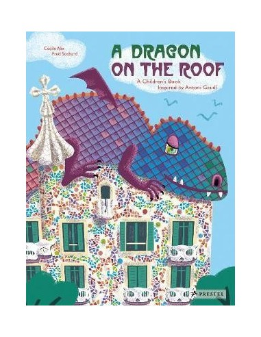 Dragon on the Roof: A Children's Book Inspired by Antoni Gaudi