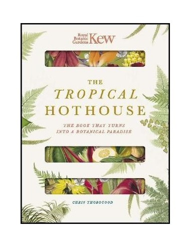 Royal Botanic Gardens Kew - The Tropical Hothouse : The book that turns into a botanical paradise