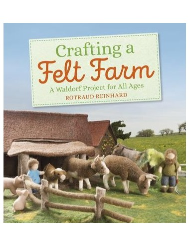 Crafting a Felt Farm : A Waldorf Project for All Ages
