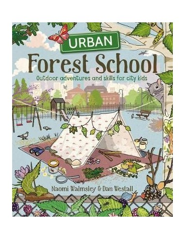 Urban Forest School : Outdoor adventures and skills for city kids