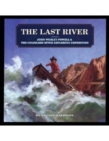 The Last River : John Wesley Powell and the Colorado River Exploring Expedition